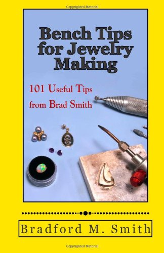 Bench Tips for Jewelry Making - Available on Amazon.com